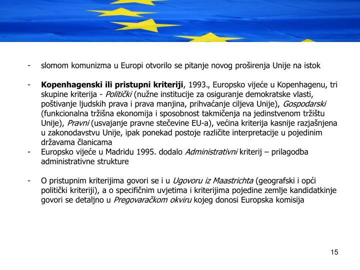 slomom komunizma u Europi otvorilo se pitanje novog proirenja Unije na istok