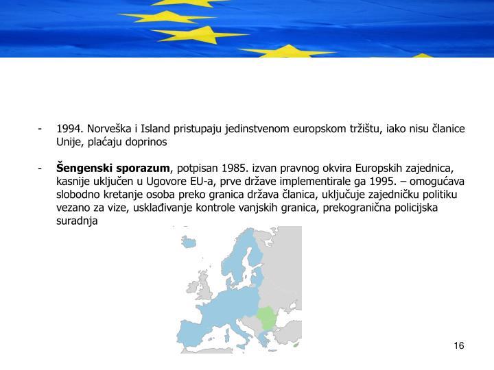 1994. Norveka i Island pristupaju jedinstvenom europskom tritu, iako nisu lanice Unije, plaaju doprinos