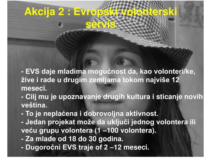 Akcija 2 : Evropski volonterski servis
