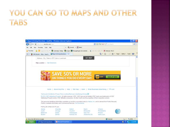 You can go to Maps and other tabs