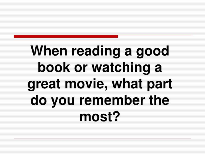 a comparison of reading a book and watching a movie The movie adaptation of the giver, lois lowry's newberry  but you should read  the book anyway, since it's wonderful no matter your age.