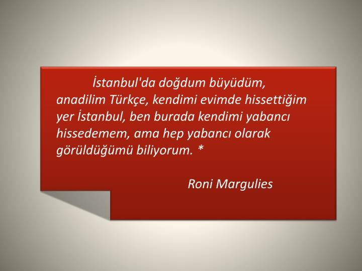 İstanbul'da doğdum büyüdüm, anadilim Türkçe,