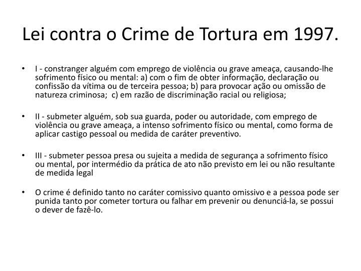 Lei contra o Crime de Tortura em 1997.