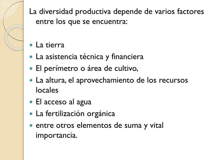 La diversidad productiva depende de varios factores entre los que se encuentra: