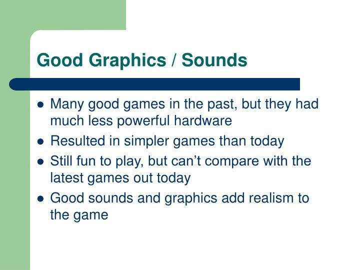 Good Graphics / Sounds