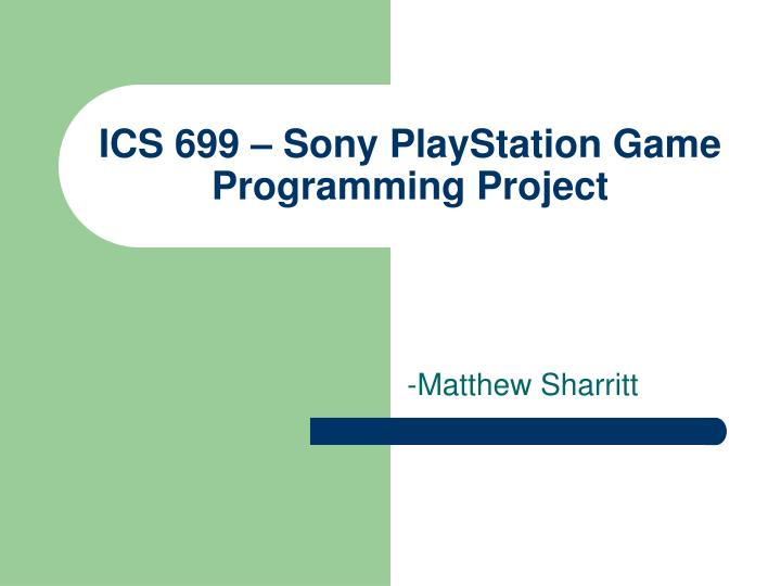 Ics 699 sony playstation game programming project
