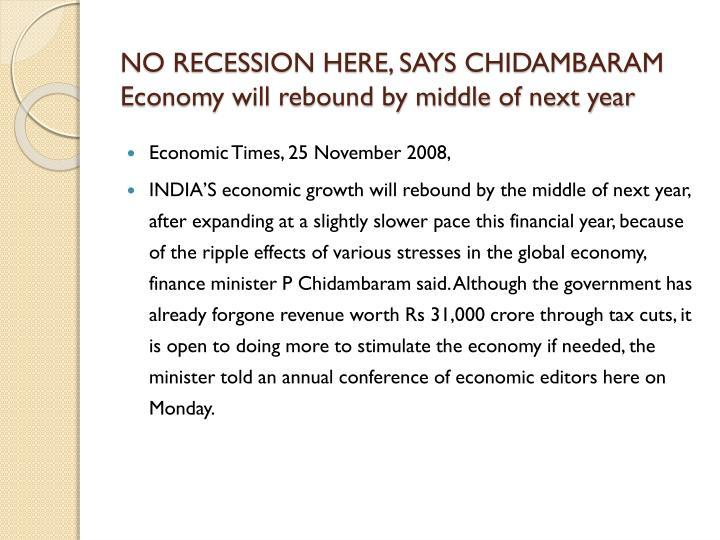 NO RECESSION HERE, SAYS CHIDAMBARAM