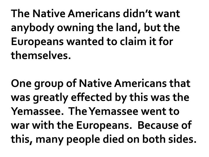 The Native Americans didn't want anybody owning the land, but the Europeans wanted to claim it for themselves.