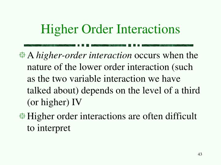 Higher Order Interactions