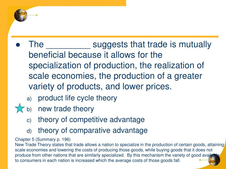 The _________ suggests that trade is mutually beneficial because it allows for the specialization of production, the realization of scale economies, the production of a greater variety of products, and lower prices.