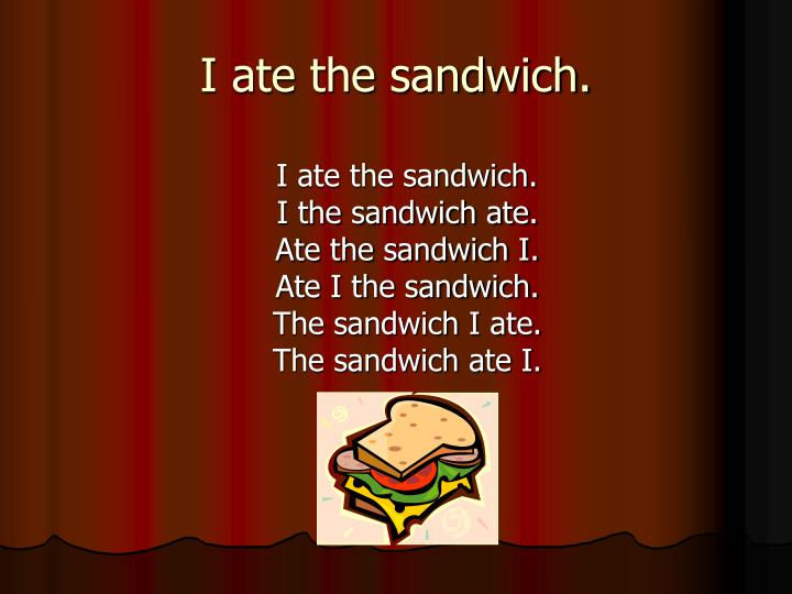 I ate the sandwich.