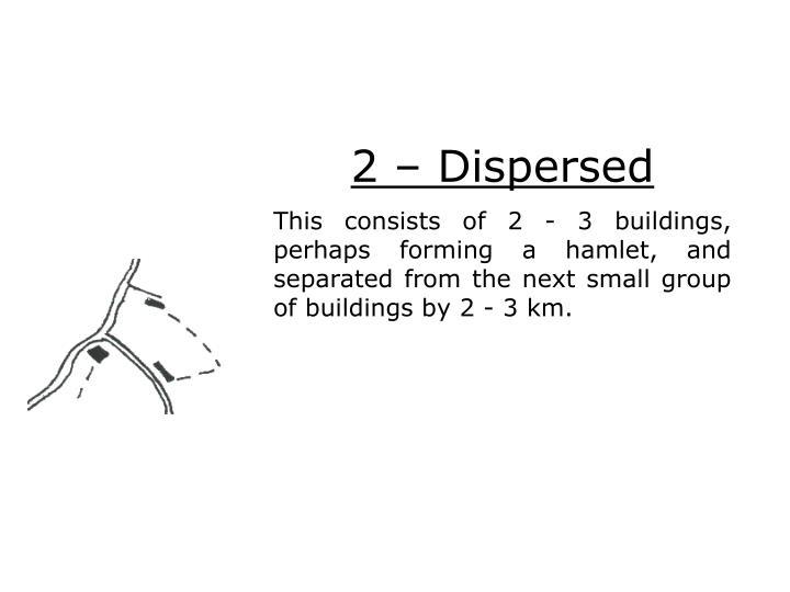 2 – Dispersed