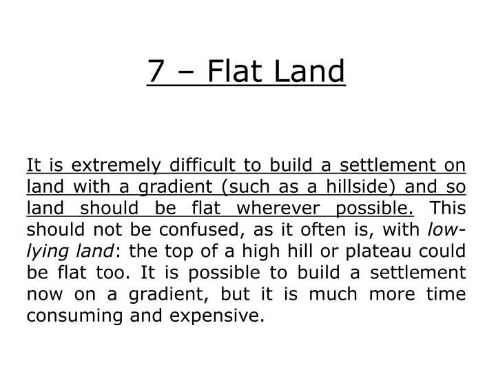 7 – Flat Land