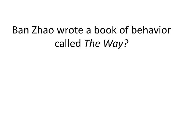 Ban Zhao wrote a book of behavior called