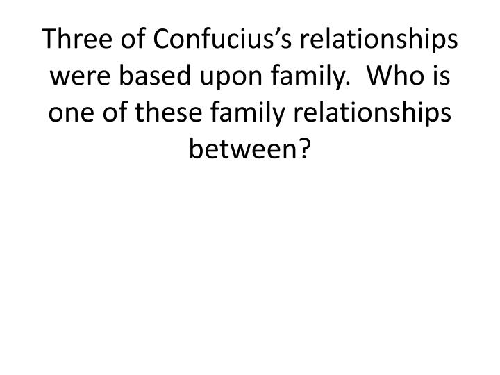 Three of Confucius's relationships were based upon family.  Who is one of these family relationships  between?