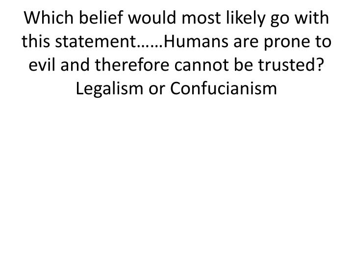 Which belief would most likely go with this statement……Humans are prone to evil and therefore cannot be trusted?