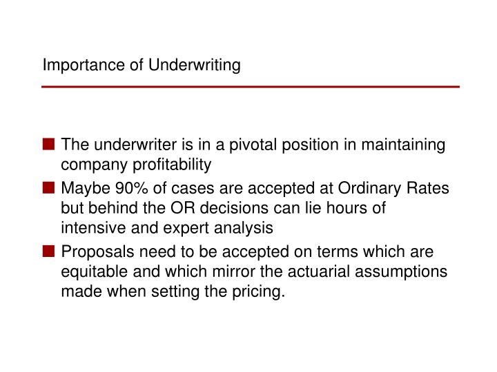 The underwriter is in a pivotal position in maintaining company profitability