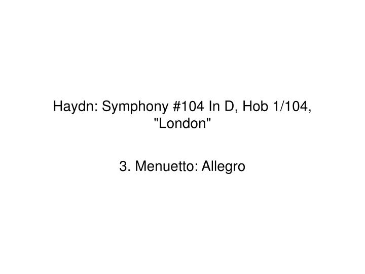 "Haydn: Symphony #104 In D, Hob 1/104, ""London"""