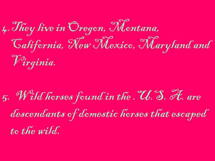 They live in Oregon, Montana, California, New Mexico, Maryland and Virginia.