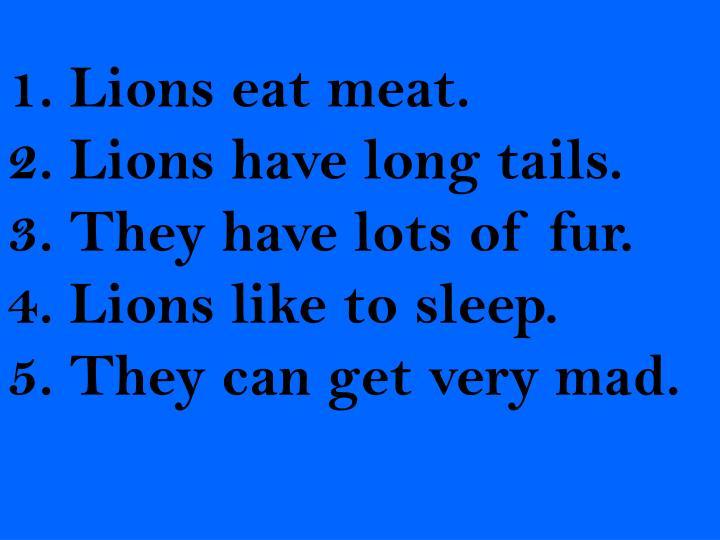 1. Lions eat meat.