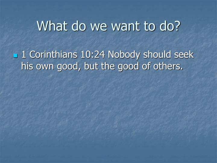 What do we want to do?