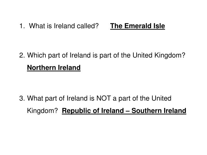 1.  What is Ireland called?