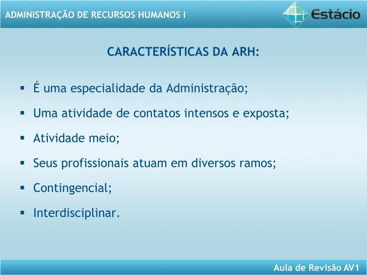 CARACTERÍSTICAS DA ARH: