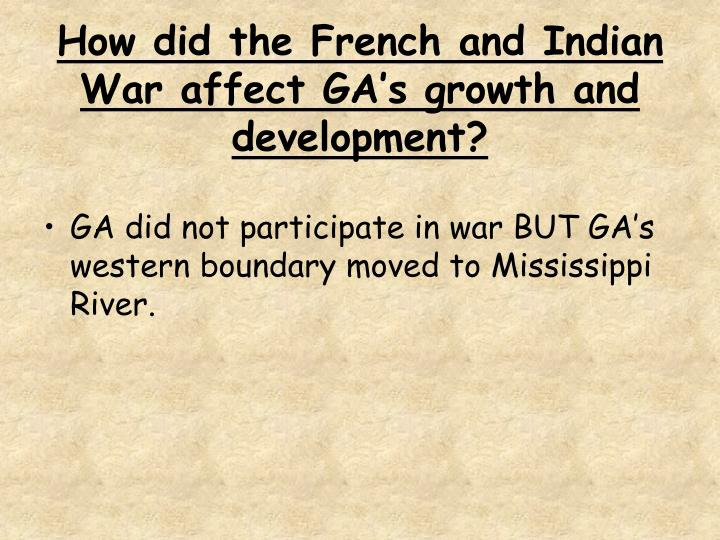 How did the french and indian war affect ga s growth and development