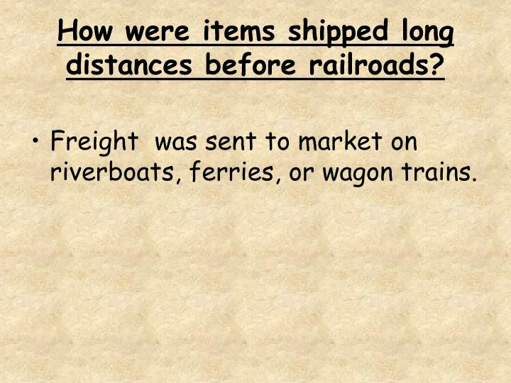 How were items shipped long distances before railroads?