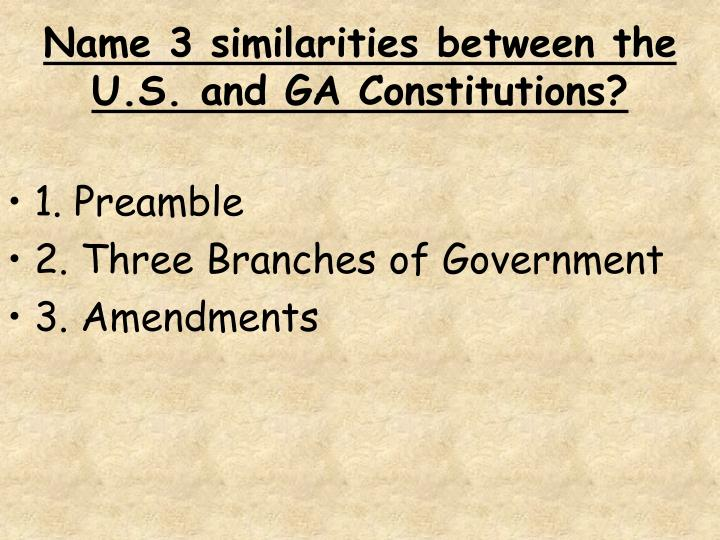 Name 3 similarities between the U.S. and GA Constitutions?