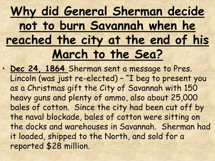 Why did General Sherman decide not to burn Savannah when he reached the city at the end of his March to the Sea?
