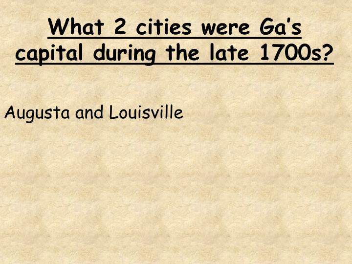 What 2 cities were Ga's capital during the late 1700s?