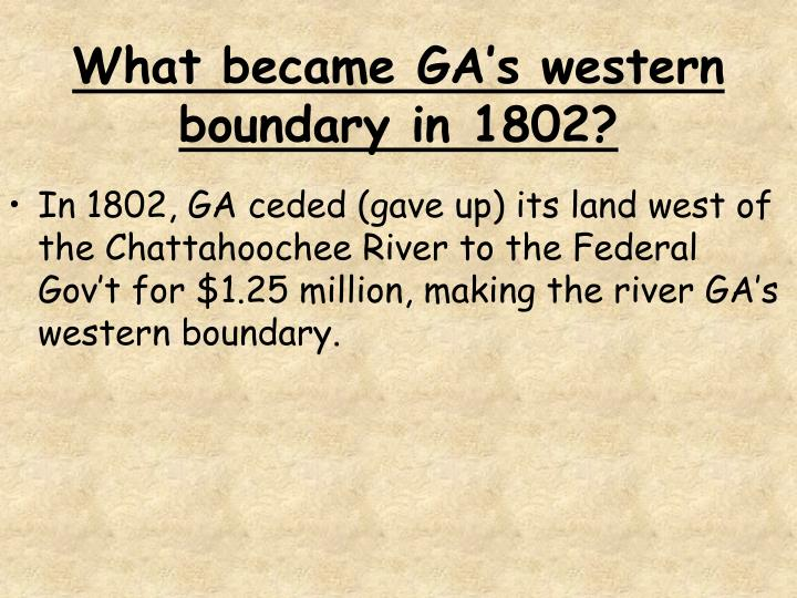 What became GA's western boundary in 1802?
