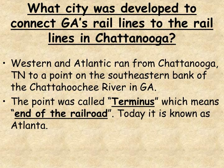What city was developed to connect GA's rail lines to the rail lines in Chattanooga?