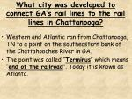 what city was developed to connect ga s rail lines to the rail lines in chattanooga