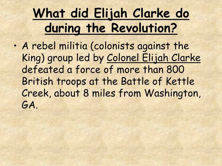 What did Elijah Clarke do during the Revolution?