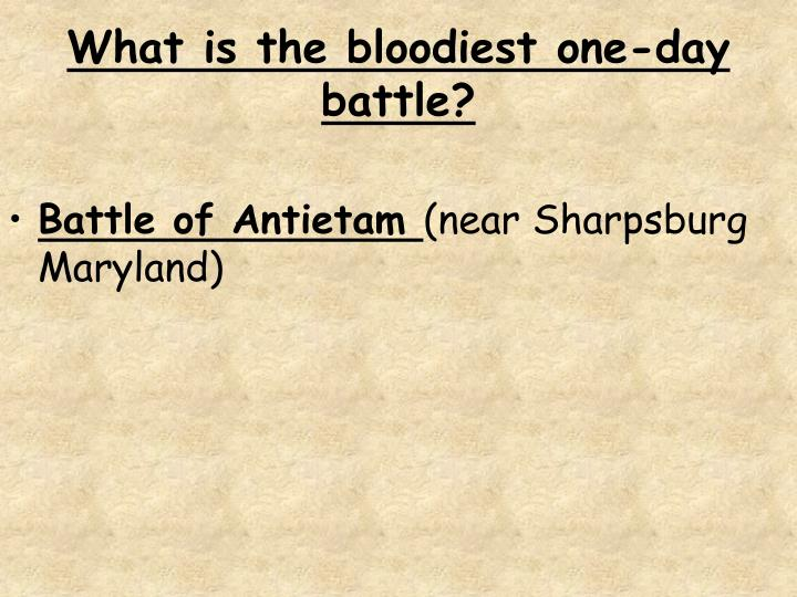 What is the bloodiest one-day battle?