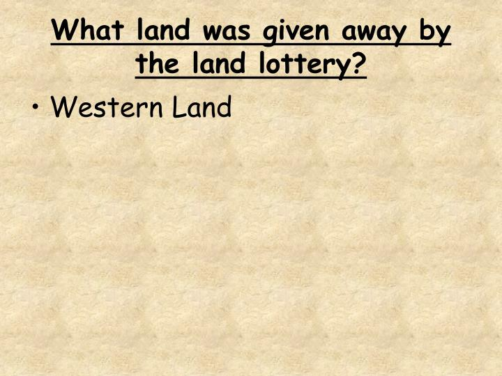 What land was given away by the land lottery?