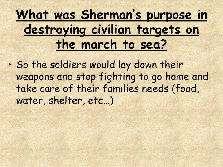 What was Sherman's purpose in destroying civilian targets on the march to sea?
