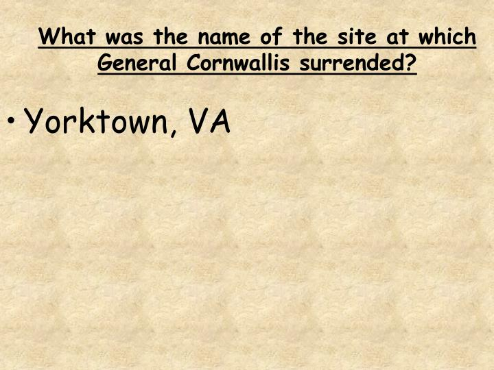 What was the name of the site at which General Cornwallis surrended?