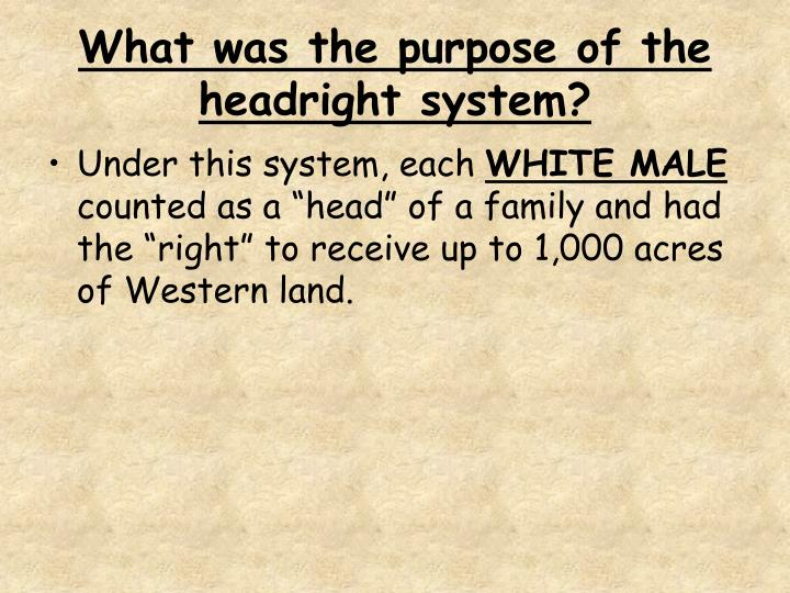 What was the purpose of the headright system?