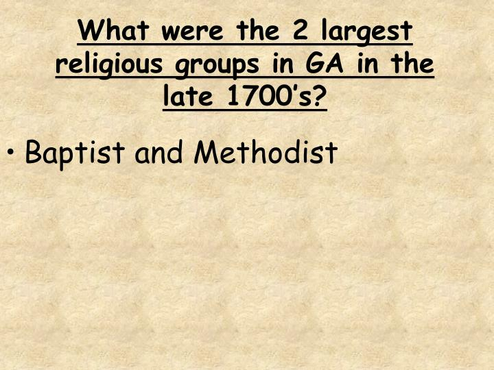 What were the 2 largest religious groups in GA in the late 1700's?