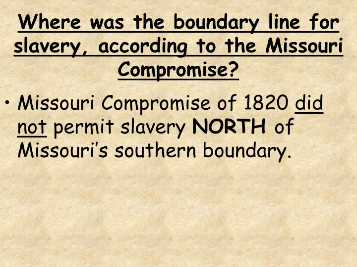Where was the boundary line for slavery, according to the Missouri Compromise?