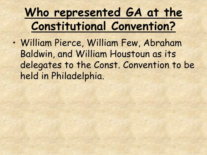 Who represented GA at the Constitutional Convention?