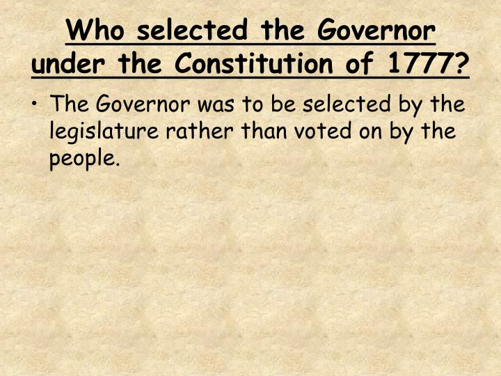 Who selected the Governor under the Constitution of 1777?