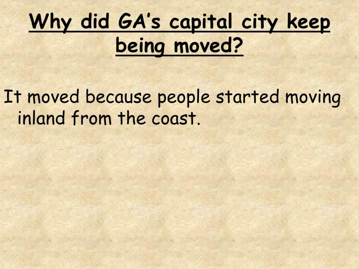 Why did GA's capital city keep being moved?
