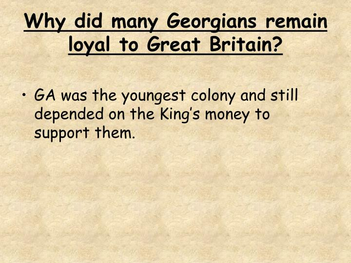 Why did many Georgians remain loyal to Great Britain?