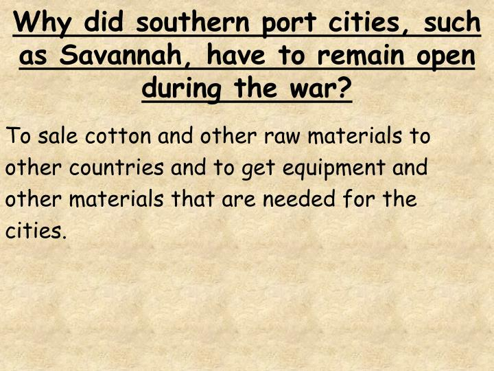 Why did southern port cities, such as Savannah, have to remain open during the war?