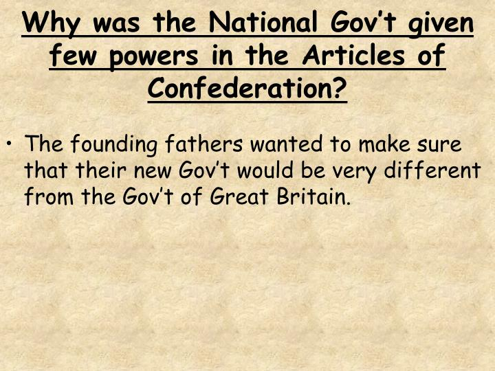Why was the National Gov't given few powers in the Articles of Confederation?