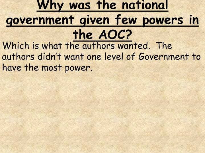 Why was the national government given few powers in the AOC?